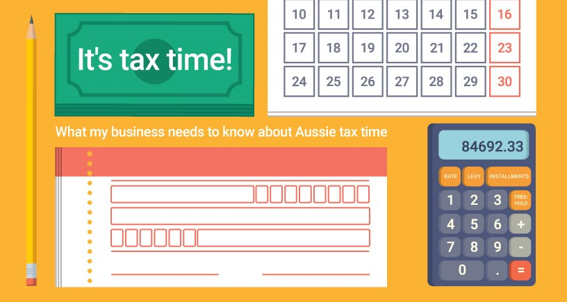 It is tax time – what does my business need to know about Aussie tax time?